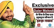 Exclusive Daler Mehndi के फैंस के लिए एक खूबसूरत सौगात है 'इश्क़ नचावे'